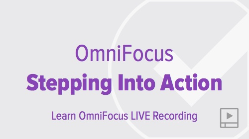Stepping Into Action with OmniFocus