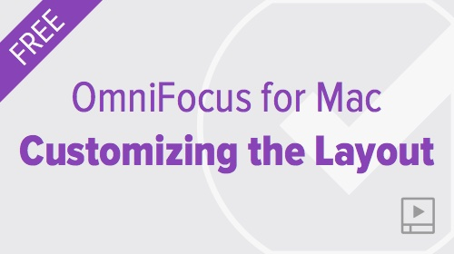 OmniFocus for Mac - Customizing the Layout