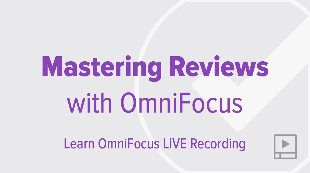 Mastering Reviews with OmniFocus