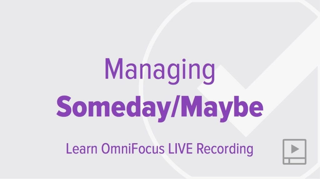 Managing Someday/Maybe with OmniFocus