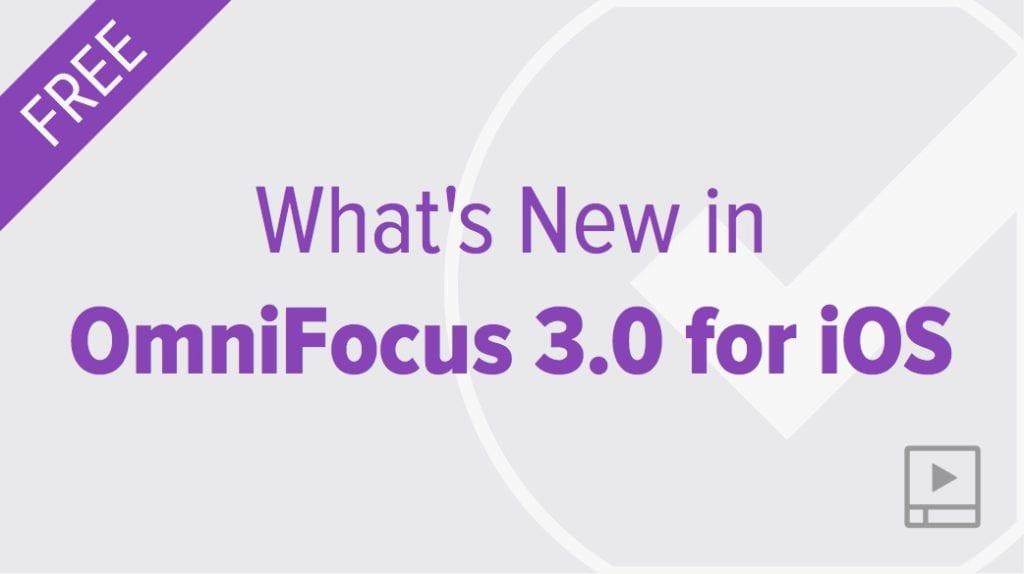 What's New in OmniFocus 3.0 for iOS