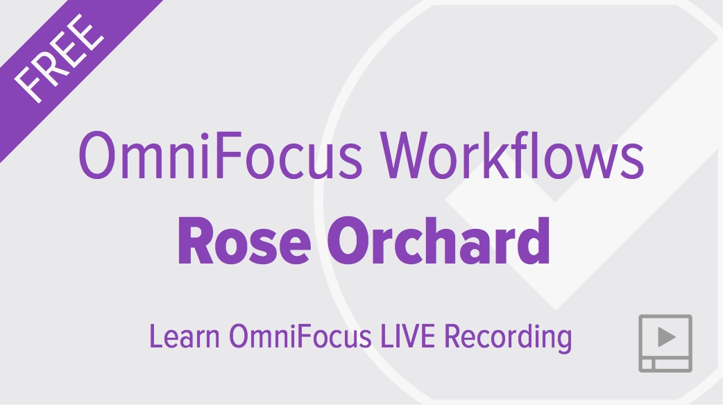 OmniFocus Workflows with Rose Orchard