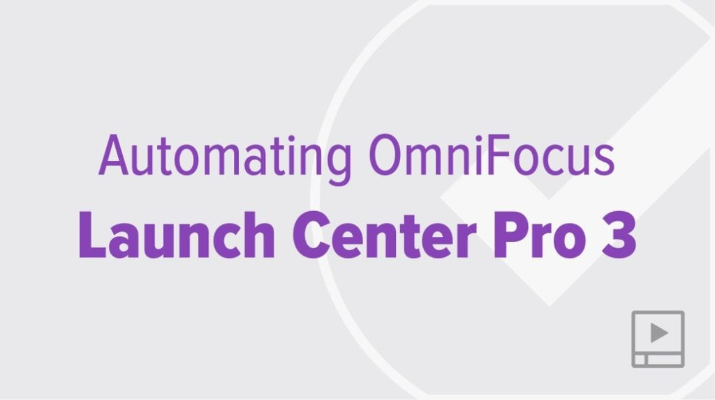 Automating OmniFocus 3 with Launch Center Pro 3