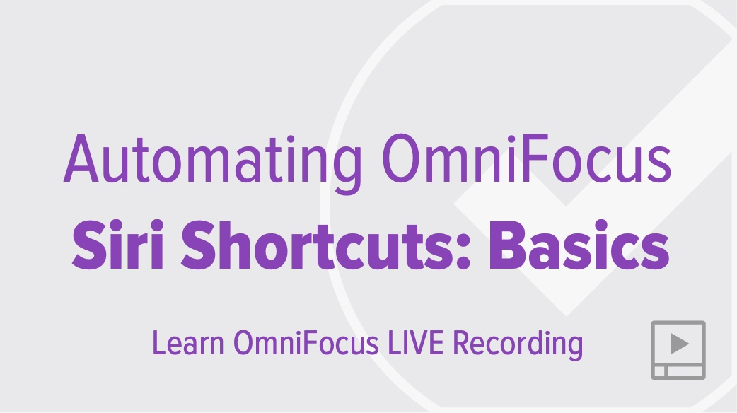 Automating OmniFocus with Siri Shortcuts: Basics