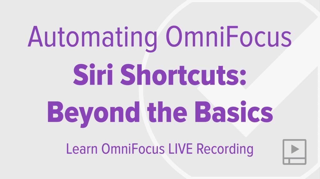 Automating OmniFocus 3 Using Siri Shortcuts - Beyond the Basics
