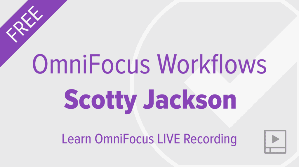 OmniFocus 3 Workflows with Scotty Jackson