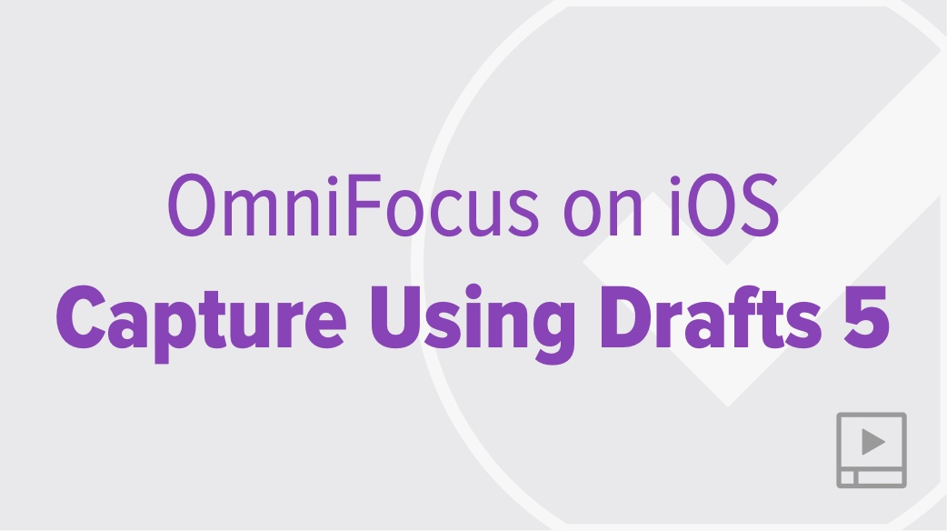 Efficient iOS Capture into OmniFocus using Drafts 5