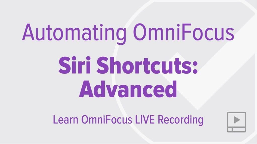 Automating OmniFocus 3 Using Siri Shortcuts: Advanced