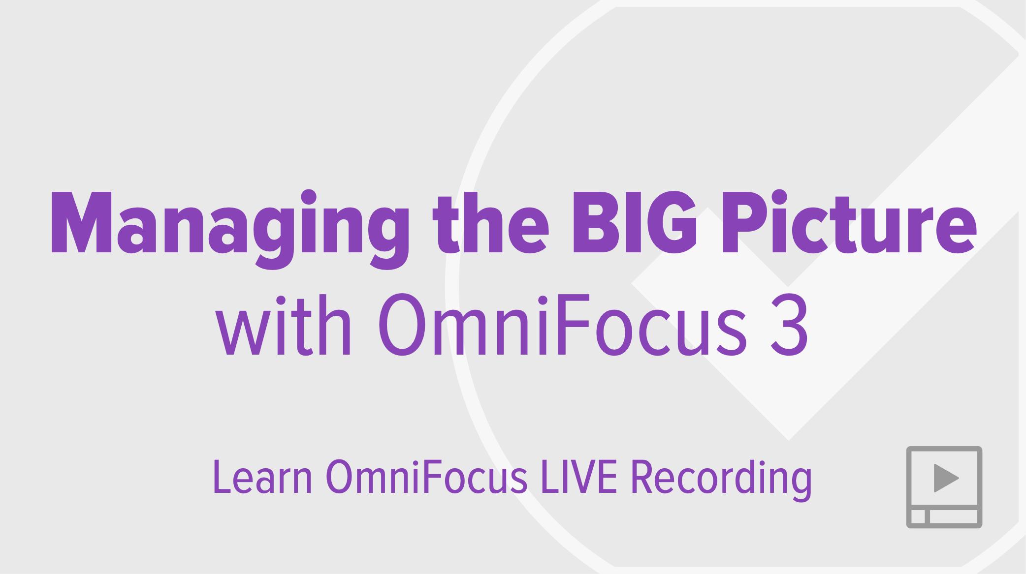 Managing the BIG Picture with OmniFocus 3