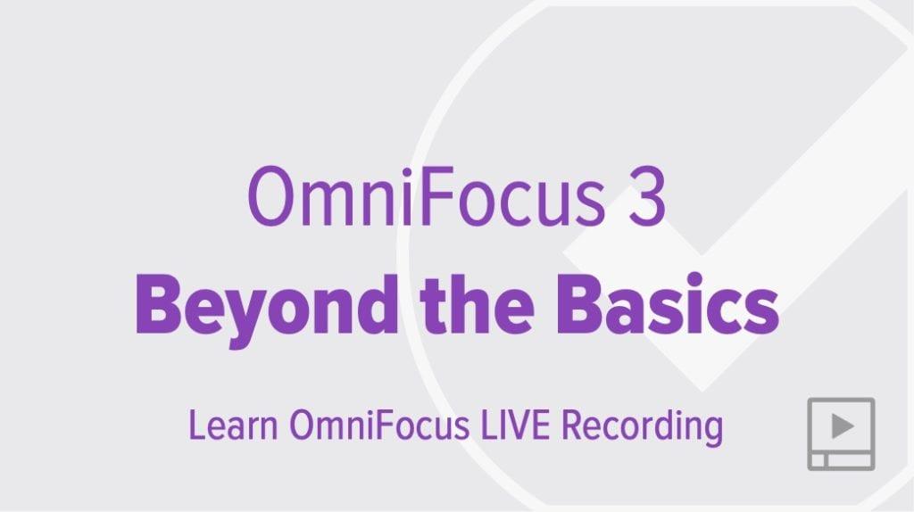 OmniFocus 3: Beyond the Basics