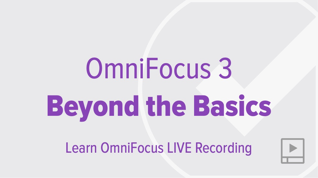 OmniFocus 3: Beyond the Basics