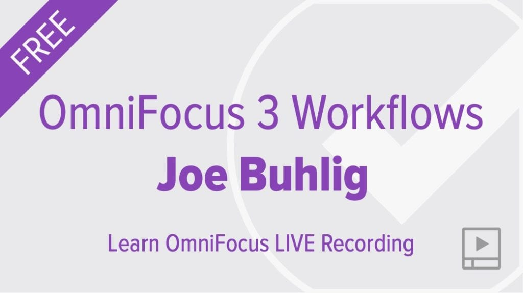 OmniFocus 3 Workflows with Joe Buhlig