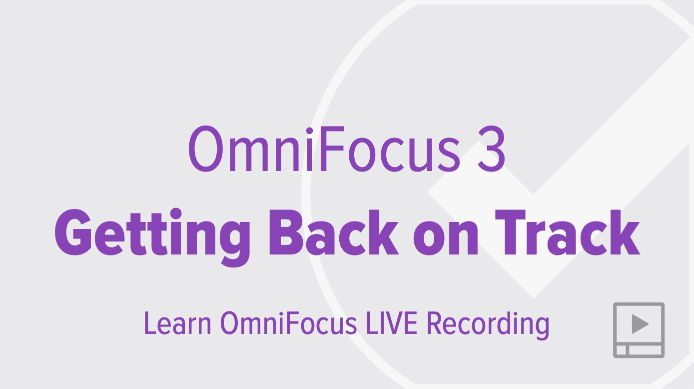 Getting Back on Track with OmniFocus 3