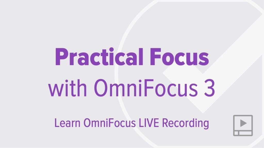 Practical Focus with OmniFocus 3