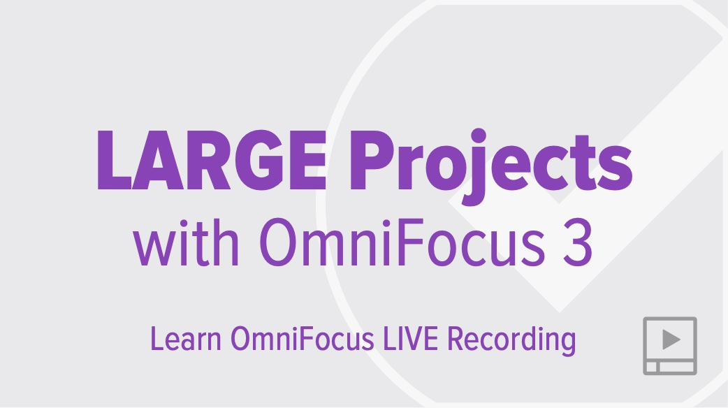 Managing Large Projects with OmniFocus 3