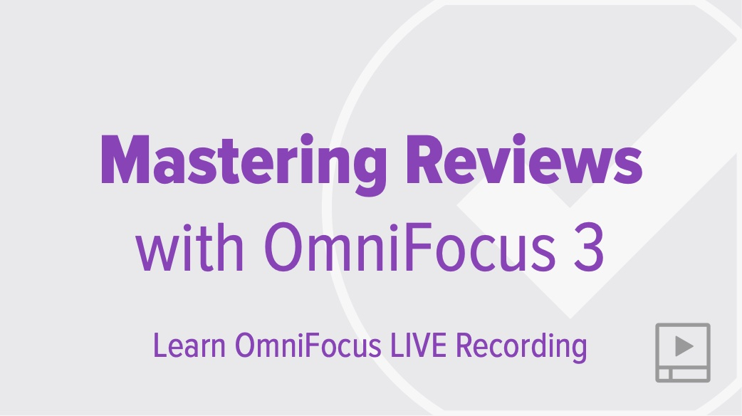 Mastering Reviews with OmniFocus 3