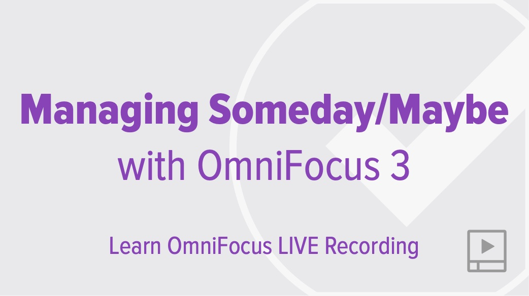 Managing Someday/Maybe with OmniFocus 3