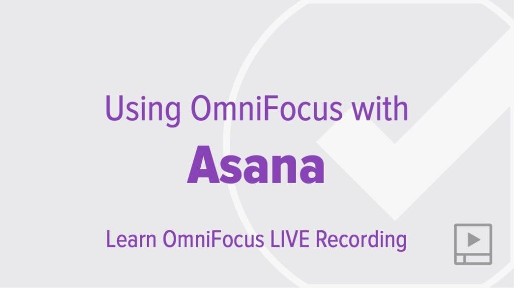 Using OmniFocus with Asana